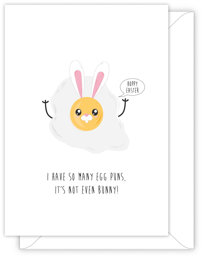 EASTER CARD - I HAVE SO MANY EGG PUNS, IT'S NOT EVEN BUNNY!